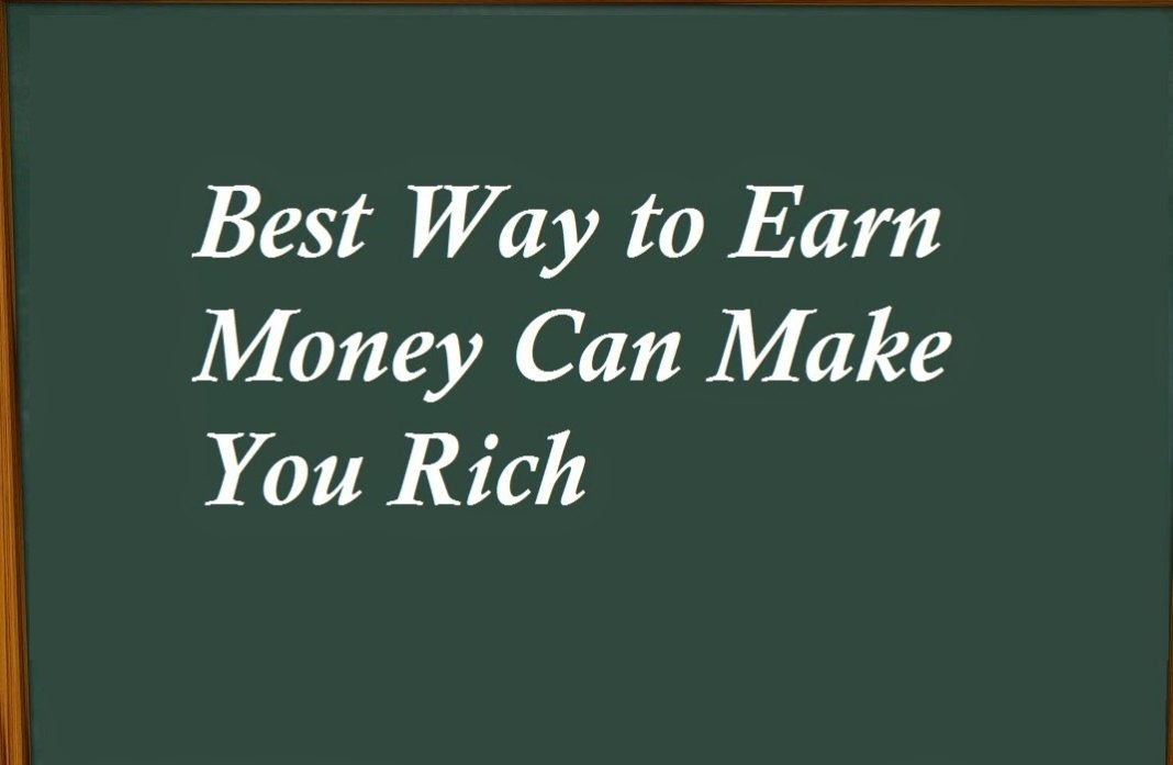 Best way to earn money can make you rich